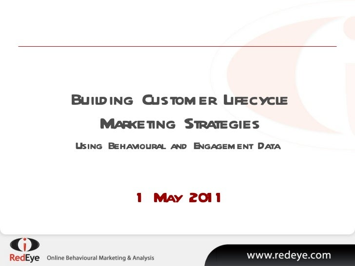 Building Customer Lifecycle Marketing Strategies Using Behavioural and Engagement Data  1 May 2011
