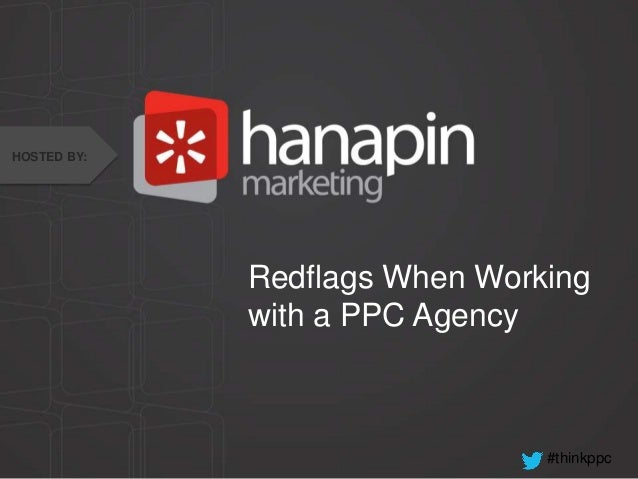 #thinkppcRedflags When Workingwith a PPC AgencyHOSTED BY: