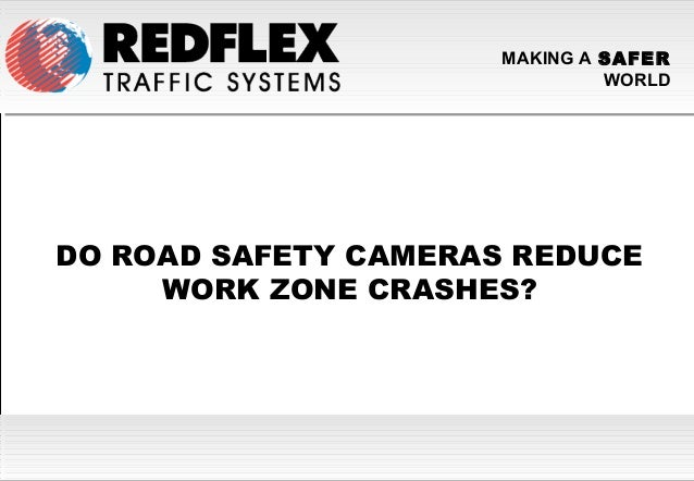 MAKING A SAFERWORLDDO ROAD SAFETY CAMERAS REDUCEWORK ZONE CRASHES?
