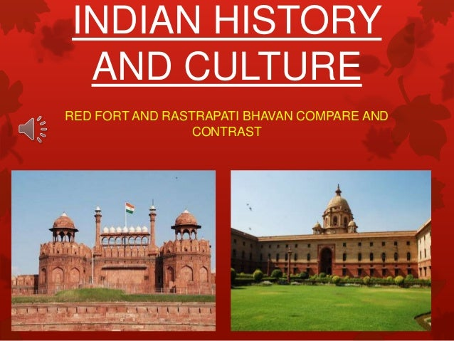 INDIAN HISTORY AND CULTURE RED FORT AND RASTRAPATI BHAVAN COMPARE AND CONTRAST