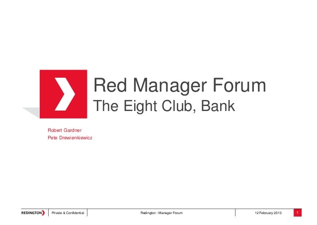 Private & Confidential Redington : Manager Forum 12 February 2013Red Manager ForumThe Eight Club, BankRobert GardnerPete D...