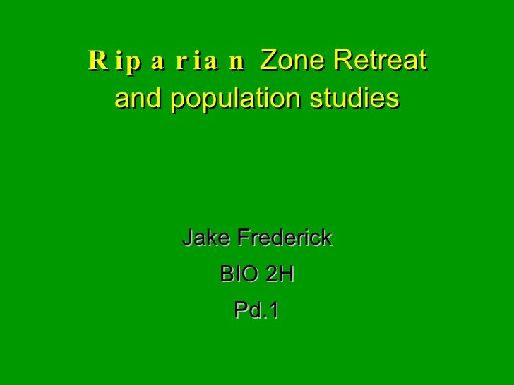 Riparian  Zone Retreat and population studies Jake Frederick BIO 2H Pd.1