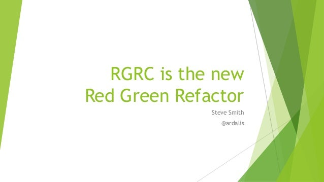 RGRC is the new Red Green Refactor Steve Smith @ardalis