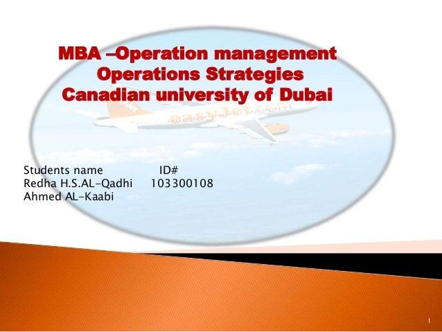 MBA –Operation management Operations Strategies Canadian university of Dubai  Students name Redha H.S.AL-Qadhi Ahmed AL-Ka...