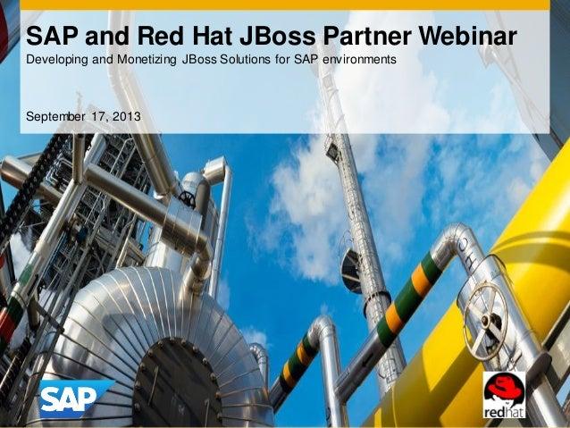 SAP and Red Hat JBoss Partner Webinar Developing and Monetizing JBoss Solutions for SAP environments September 17, 2013