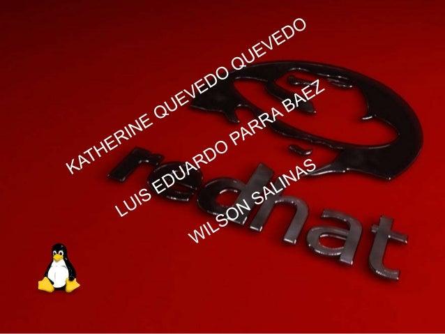 RED HAT Es la compañía responsable de la creación y mantenimiento de una distribución del sistema operativo GNU/Linux que ...