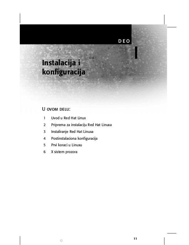 O 11 iInstalacija i konfiguracija d e o U ovom delu: 1 Uvod u Red Hat Linux 2 Priprema za instalaciju Red Hat Linuxa 3 Ins...