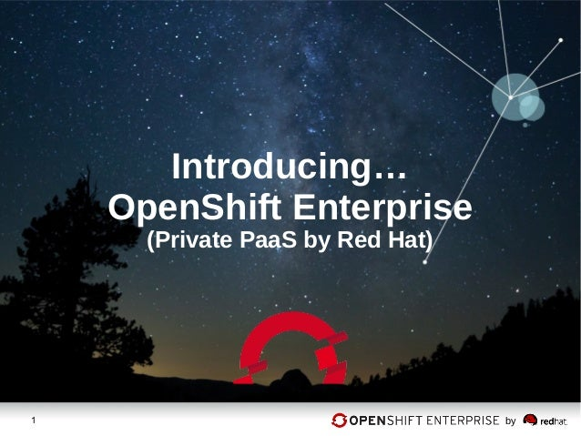 Introducing…    OpenShift Enterprise      (Private PaaS by Red Hat)1                                 by