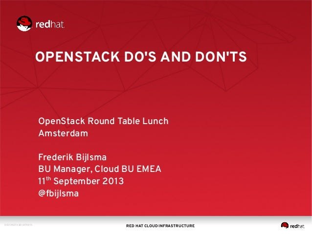 OPENSTACK DO'S AND DON'TS  OpenStack Round Table Lunch Amsterdam Frederik Bijlsma BU Manager, Cloud BU EMEA 11th September...