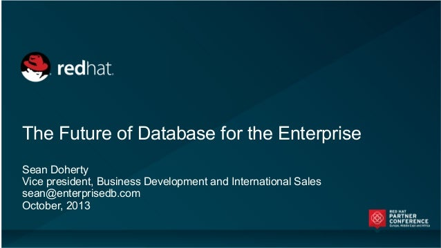 The Future of Database for the Enterprise Sean Doherty Vice president, Business Development and International Sales sean@e...