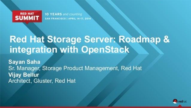 Red Hat Storage Server: Roadmap & integration with OpenStack Sayan Saha Sr. Manager, Storage Product Management, Red Hat V...