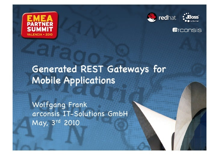 Generated REST Gateways for Mobile Applications  Wolfgang Frank arconsis IT-Solutions GmbH May, 3rd 2010