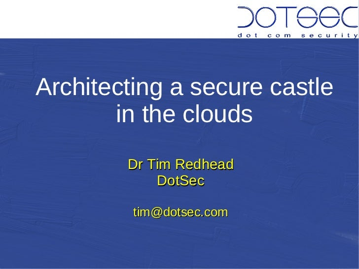 Architecting a secure castle       in the clouds        Dr Tim Redhead            DotSec         tim@dotsec.com