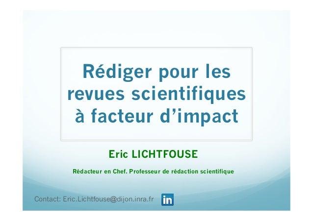 Rédiger pour les revues scientifiques à facteur d'impact Eric LICHTFOUSE Rédacteur en Chef. Professeur de rédaction scient...