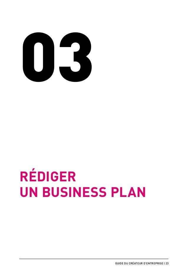 03Rédigerun business plan            guide du créateur d'entreprise | 23