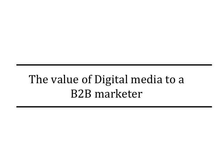 The value of Digital media to a B2B marketer