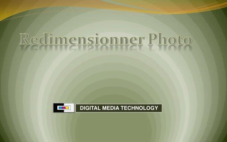 Redimensionner Photo <br />  DIGITAL MEDIA TECHNOLOGY<br />