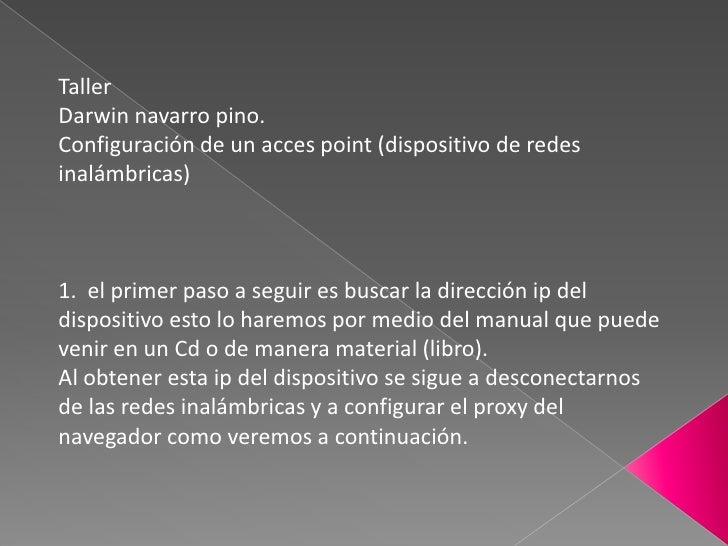 Taller<br />Darwin navarro pino.<br />Configuración de un acces point (dispositivo de redes inalámbricas)<br /><br /><br...