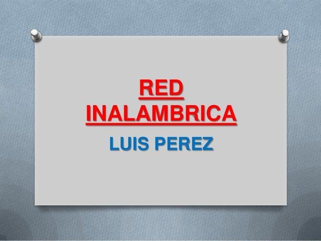 REDINALAMBRICA LUIS PEREZ
