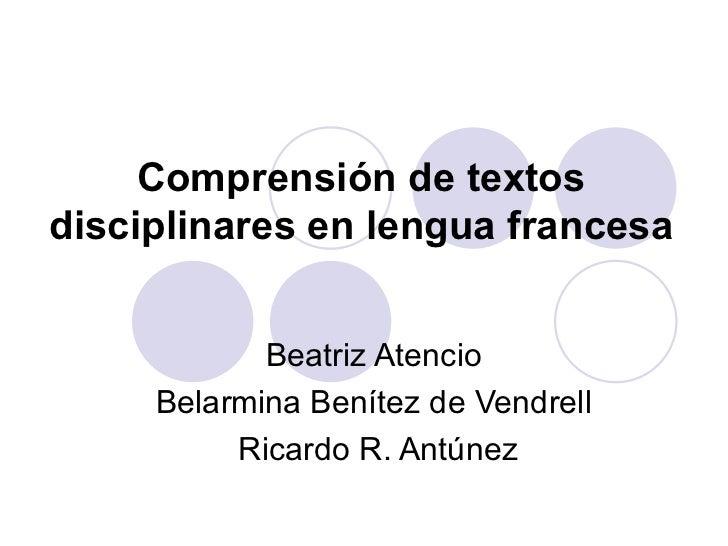 Comprensión de textos disciplinares en lengua francesa Beatriz Atencio  Belarmina Benítez de Vendrell  Ricardo R. Antúnez
