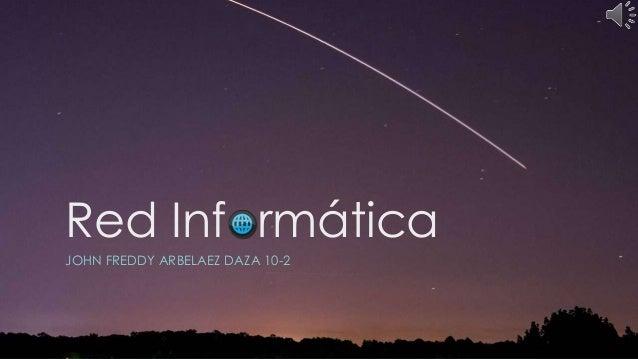 Red Informática JOHN FREDDY ARBELAEZ DAZA 10-2