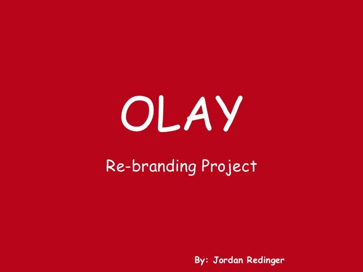 OLAY<br />Re-branding Project<br />By: Jordan Redinger<br />
