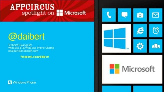 Technical EvangelistWindows 8 & Windows Phone Champodaibert@microsoft.comfacebook.com/daibert@daibert