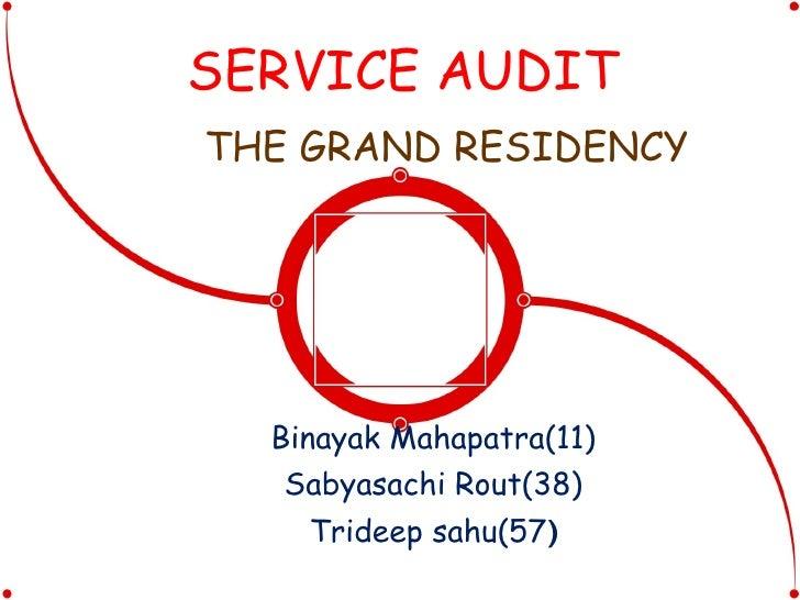 SERVICE AUDIT THE GRAND RESIDENCY Binayak Mahapatra(11) Sabyasachi Rout(38) Trideep sahu(57 )