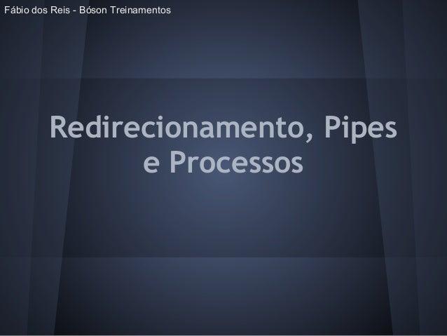 Redirecionamento, Pipese ProcessosFábio dos Reis - Bóson Treinamentos