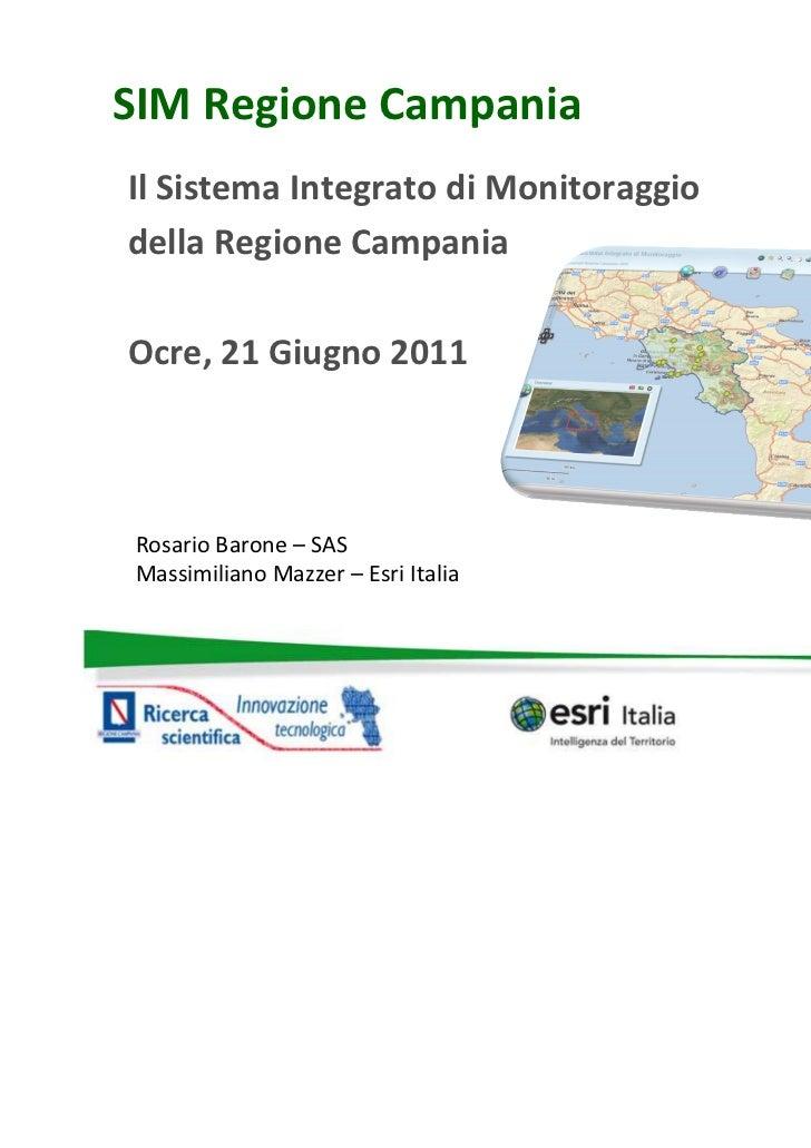 SIM Regione CampaniaIl Sistema Integrato di Monitoraggiodella Regione CampaniaOcre, 21 Giugno 2011Rosario Barone – SASMass...