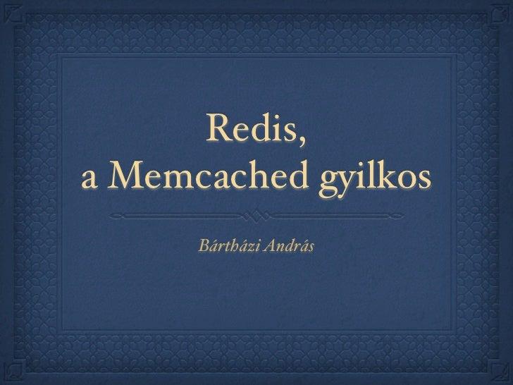 Redis, a Memcached gyilkos       Bártházi András