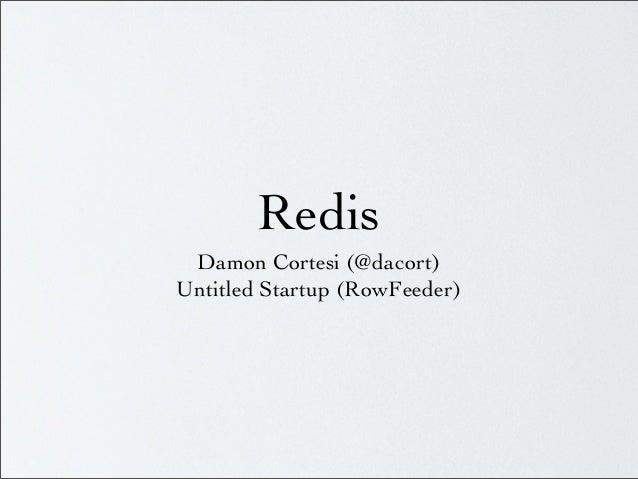 Redis Damon Cortesi (@dacort) Untitled Startup (RowFeeder)