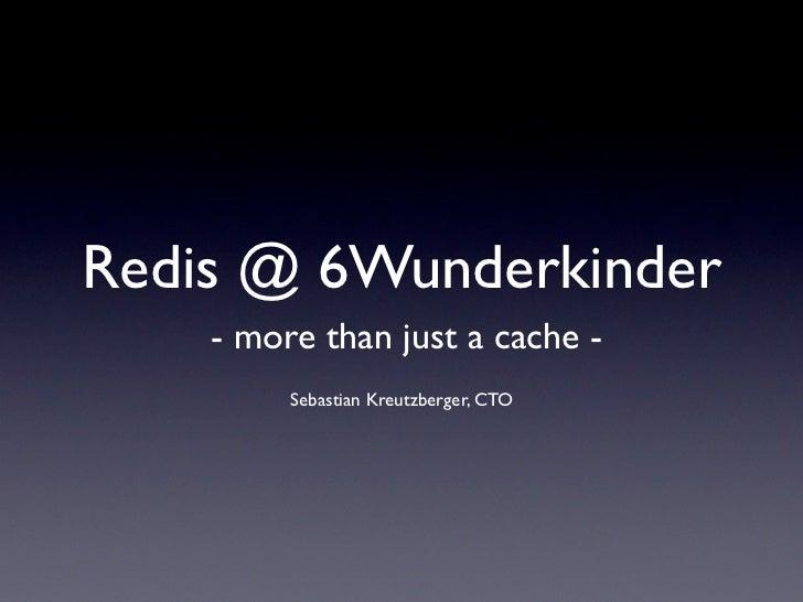 Redis @ 6Wunderkinder    - more than just a cache -         Sebastian Kreutzberger, CTO