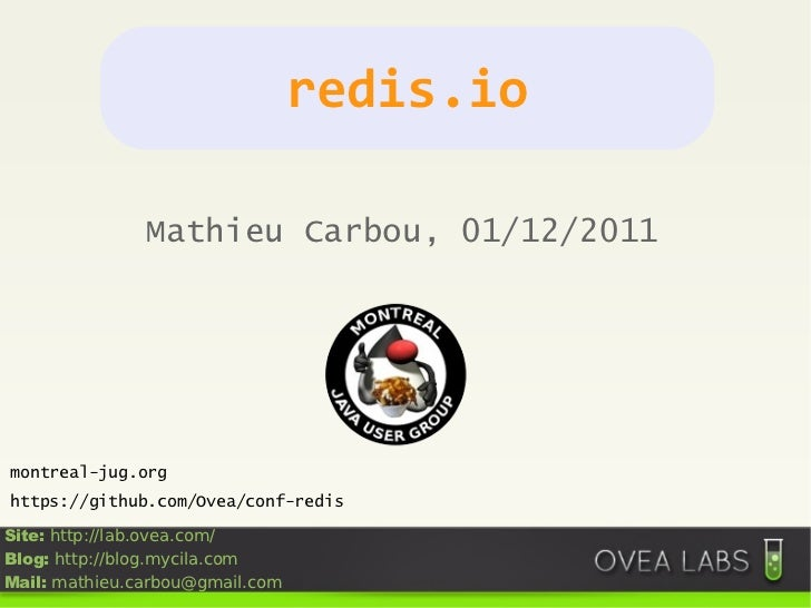 redis.io               Mathieu Carbou, 01/12/2011montreal-jug.orghttps://github.com/Ovea/conf-redisSite: http://lab.ovea.c...