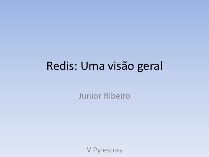 Redis: Uma visão geral      Junior Ribeiro        V Pylestras