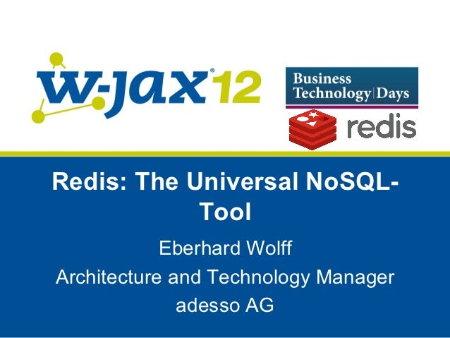 Redis: The Universal NoSQL-            Tool            Eberhard WolffArchitecture and Technology Manager              ades...