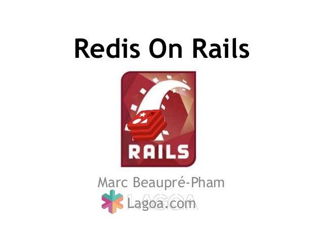 Redis On RailsMarc Beaupré-PhamLagoa.com