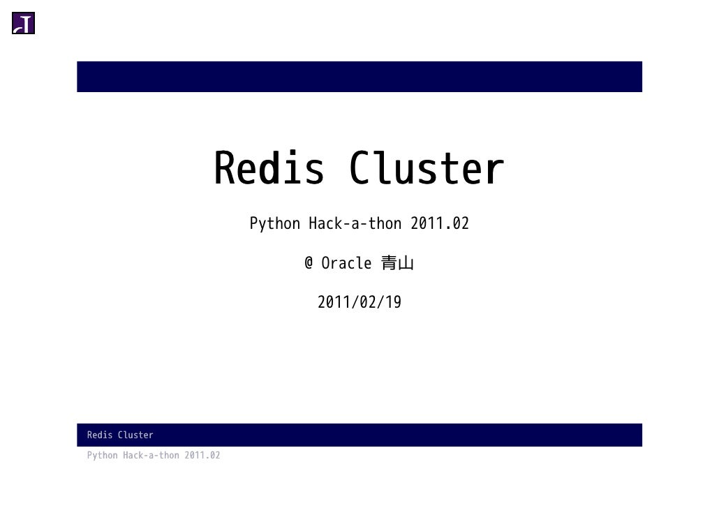 Redis Cluster                             Python Hack-a-thon 2011.02                                   @ Oracle 青山        ...