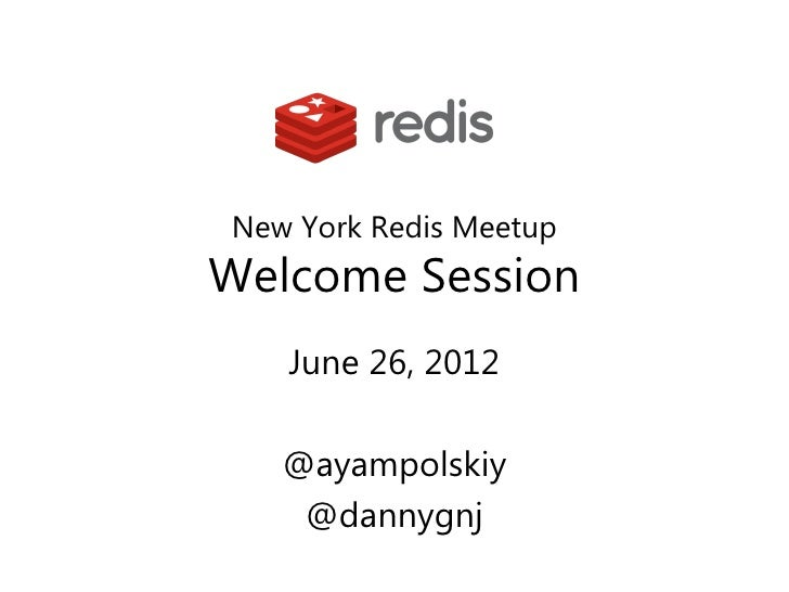 New York Redis MeetupWelcome Session   June 26, 2012   @ayampolskiy    @dannygnj