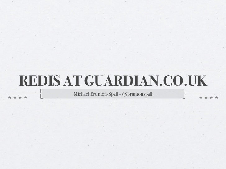 REDIS AT GUARDIAN.CO.UK      Michael Brunton-Spall - @bruntonspall
