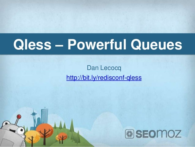 Qless – Powerful Queues               Dan Lecocq       http://bit.ly/redisconf-qless