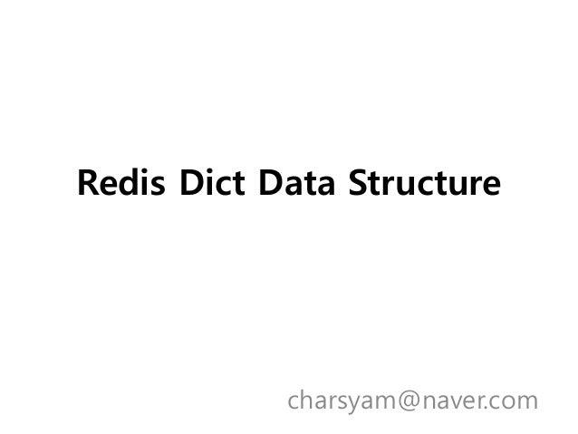 Redis Dict Data Structure            charsyam@naver.com
