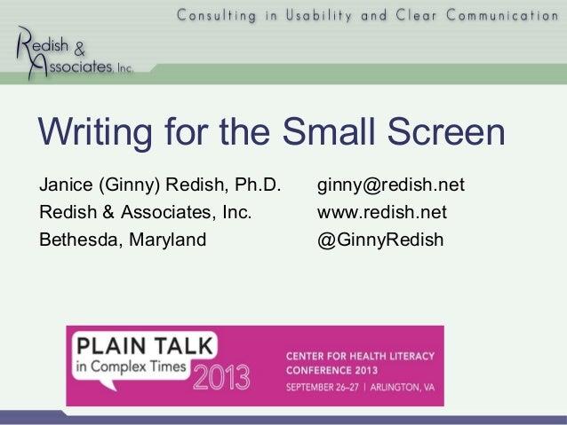 Writing for the Small Screen Janice (Ginny) Redish, Ph.D. Redish & Associates, Inc. Bethesda, Maryland ginny@redish.net ww...