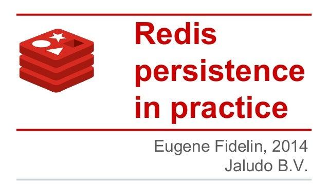 Redis persistence in practice Eugene Fidelin, 2014 Jaludo B.V.