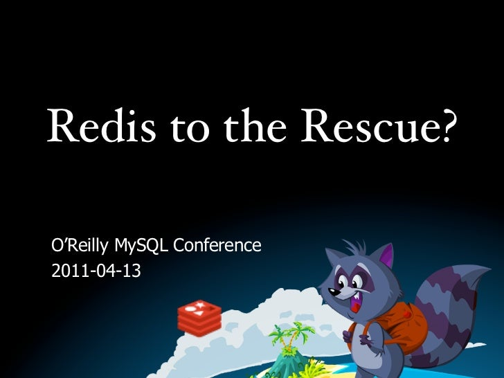 Redis to the Rescue?O'Reilly MySQL Conference2011-04-13