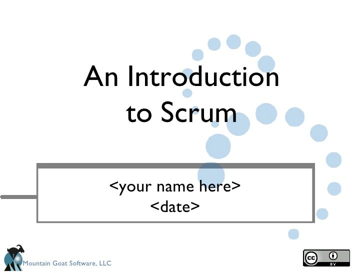 An Introduction                     to Scrum                          <your name here>                               <date...