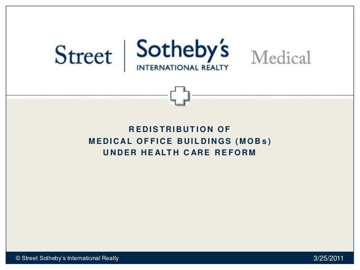 Redistribution of <br />Medical Office buildings (MOBs)<br />UNDER HEALTH CARE REFORM<br />2/28/2011<br />© Street Sotheby...