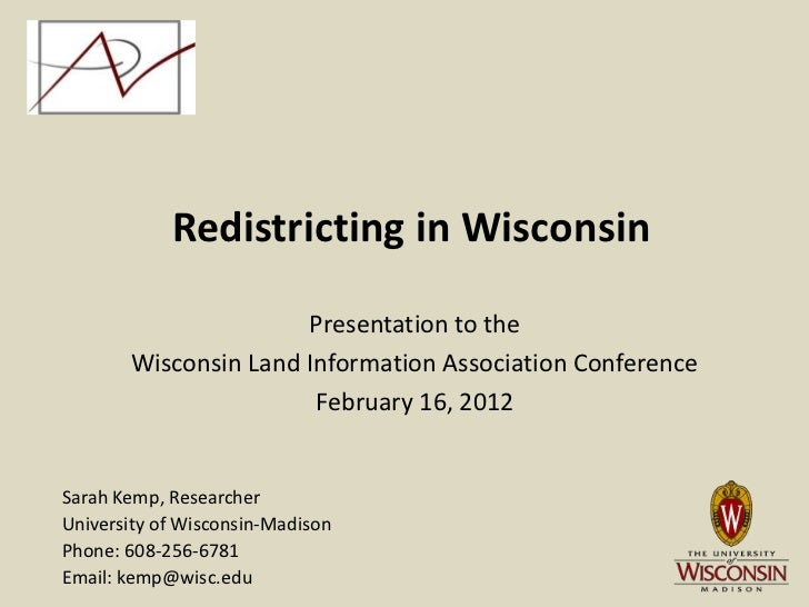Redistricting in Wisconsin                      Presentation to the       Wisconsin Land Information Association Conferenc...