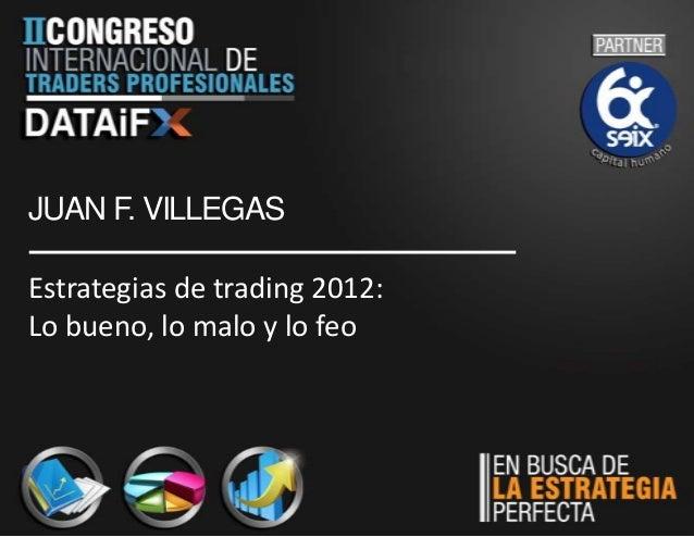 JUAN F. VILLEGASEstrategias de trading 2012:Lo bueno, lo malo y lo feo