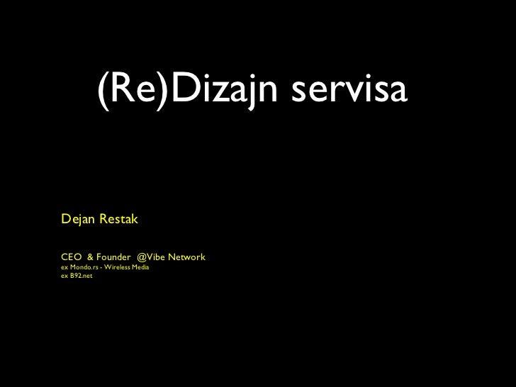 (Re)Dizajn servisa Dejan Restak CEO  & Founder  @ Vibe Network ex Mondo.rs -  Wireless Media ex B92.net
